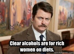 "Ron Swanson from Parks & Recreation with text ""Clear alcohols are for rich women on diets""."