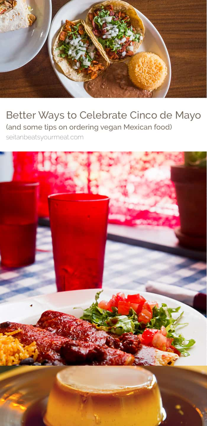 Better ways to celebrate Cinco de Mayo, and how to order vegan at a Mexican restaurant | Seitan Beats Your Meat