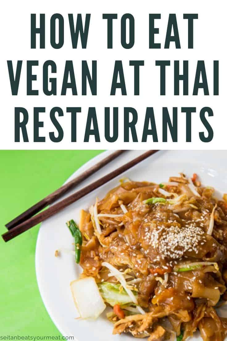 "Pad See Ew on green table with text ""How to Eat Vegan at Thai Restaurants"""