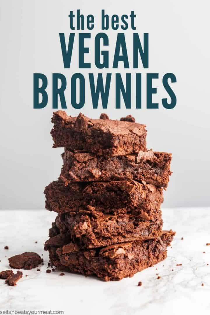 "Tall stack of brownies with text ""The Best Vegan Brownies"""