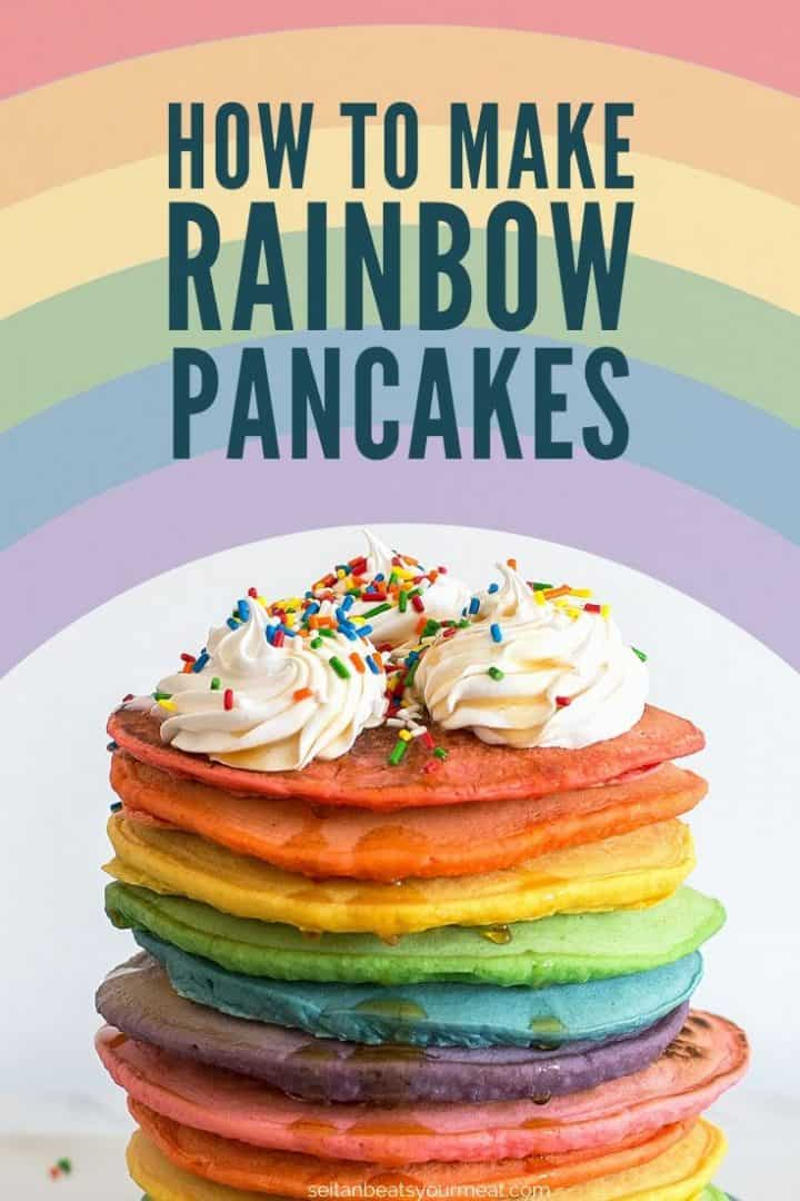 "Tall stack of rainbow pancakes with whipped cream and sprinkles with text ""How to make rainbow pancakes"""