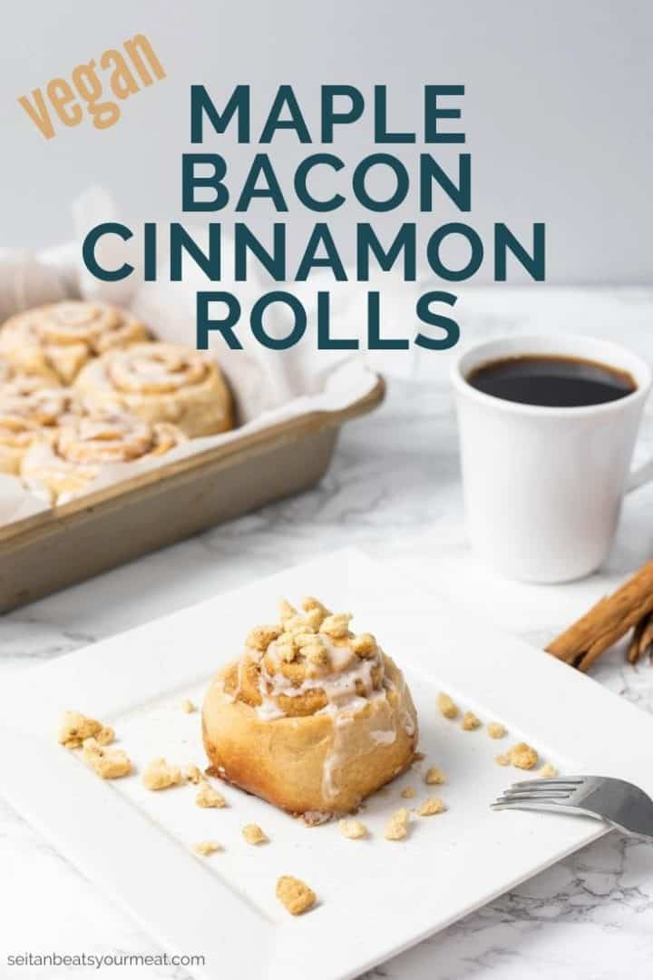 """Cinnamon roll on plate with coffee in background with text """"vegan maple bacon cinnamon rolls"""""""