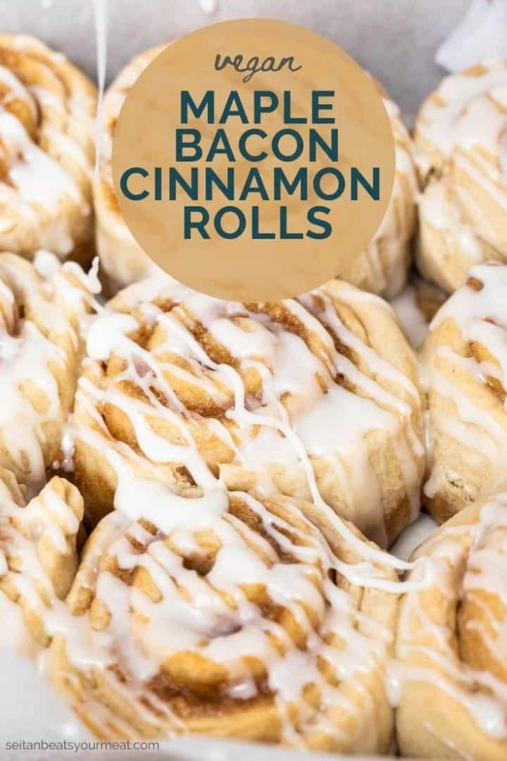 "Close up photo of glazed cinnamon rolls with text ""vegan maple bacon cinnamon rolls"""