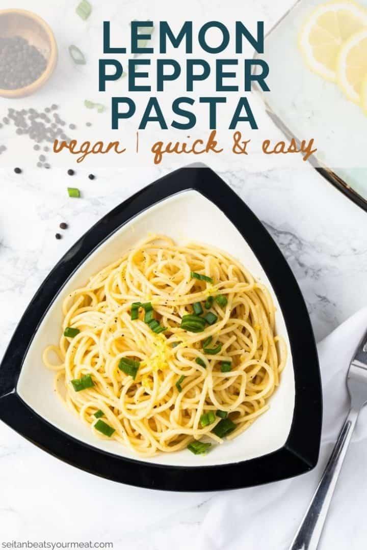 """Bowl of lemon pepper pasta with text """"Lemon Pepper Pasta - Vegan   Quick & easy"""""""