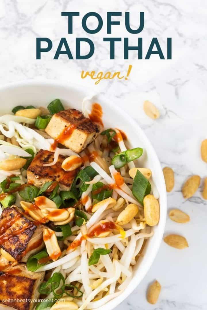 "Close up of bowl of pad thai with text ""Tofu Pad Thai vegan!"""