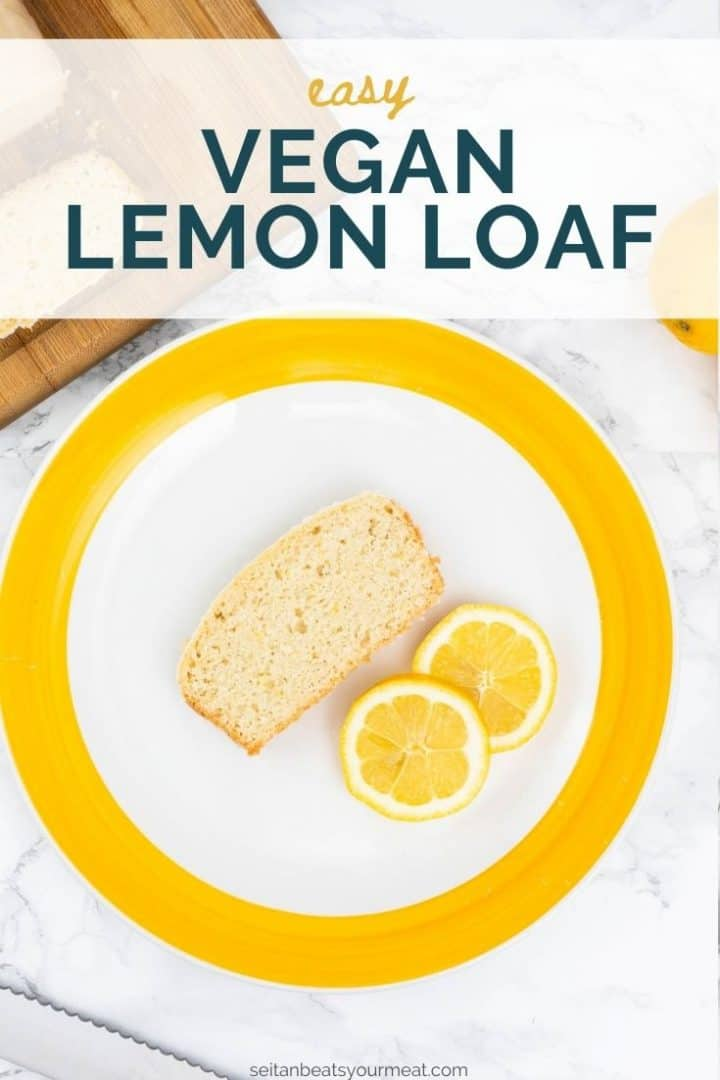"""Slice of lemon loaf on yellow and white plate with text """"Easy Vegan Lemon Loaf"""""""