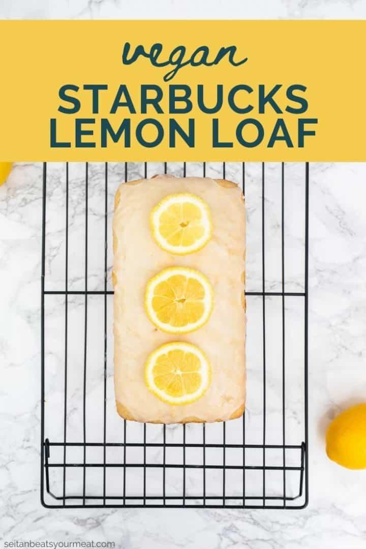 """Glazed lemon loaf on cooling rack with text """"Vegan Starbucks Lemon Loaf"""""""