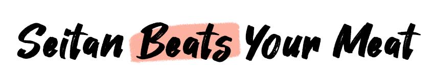 Seitan Beats Your Meat
